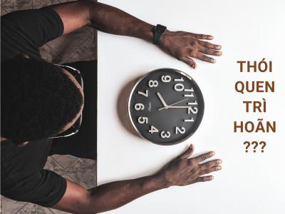 Thói quen trì hoãn của bạn tệ đến mức nào?